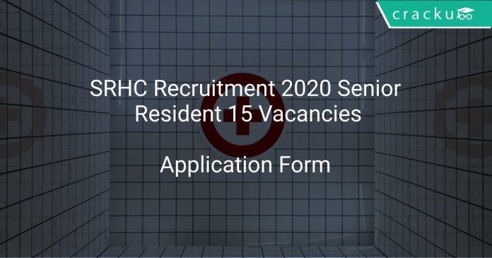 SRHC Recruitment 2020 Senior Resident 15 Vacancies