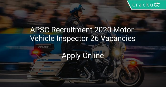 APSC Recruitment 2020 Motor Vehicle Inspector 26 Vacancies