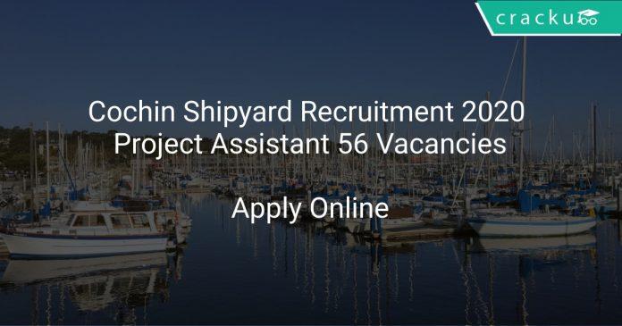 Cochin Shipyard Recruitment 2020 Project Assistant 56 Vacancies