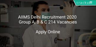 AIIMS Delhi Recruitment 2020 Group A, B & C 214 Vacancies