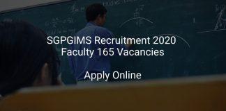 SGPGIMS Recruitment 2020 Faculty 165 Vacancies