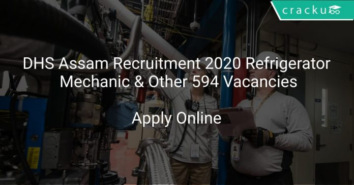 DHS Assam Recruitment 2020 Refrigerator Mechanic & Other 594 Vacancies