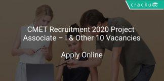 CMET Recruitment 2020 Project Associate – I & Other 10 Vacancies