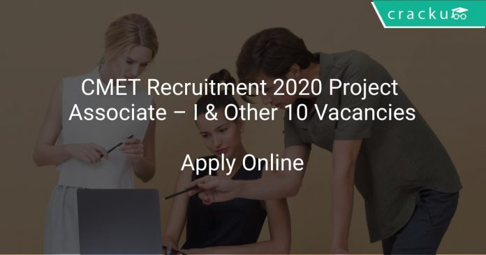 CMET Recruitment 2020 Project Associate – I & Other 10 Vacancies