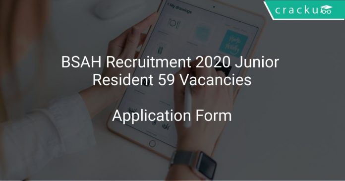 BSAH Recruitment 2020 Junior Resident 59 Vacancies