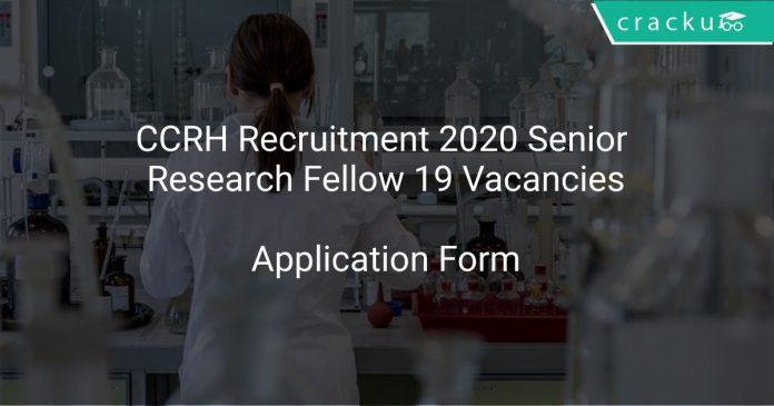 CCRH Recruitment 2020 Senior Research Fellow 19 Vacancies