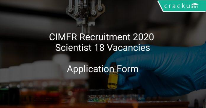 CIMFR Recruitment 2020 Scientist 18 Vacancies