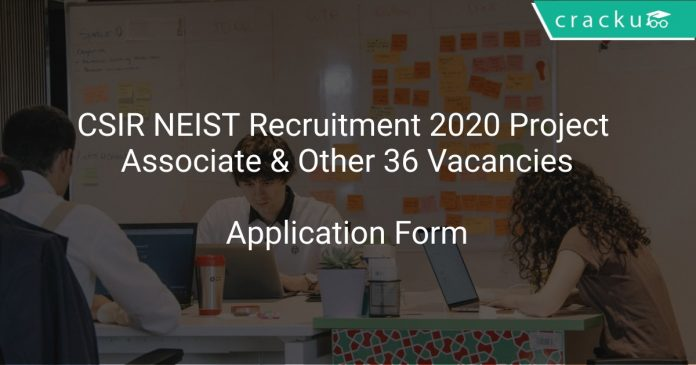 CSIR NEIST Recruitment 2020 Project Associate & Other 36 Vacancies