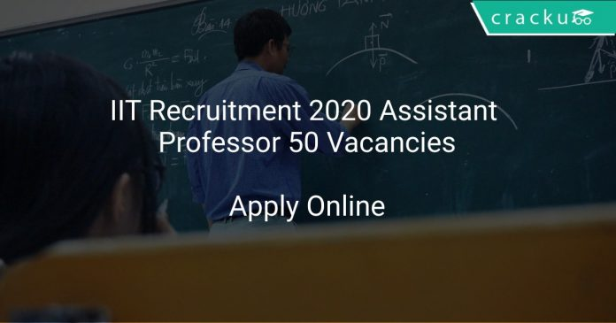 IIT Recruitment 2020 Assistant Professor 50 Vacancies
