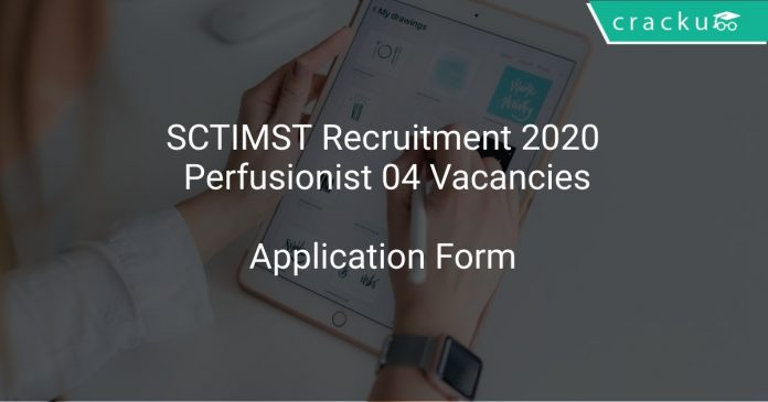 SCTIMST Recruitment 2020 Perfusionist 04 Vacancies