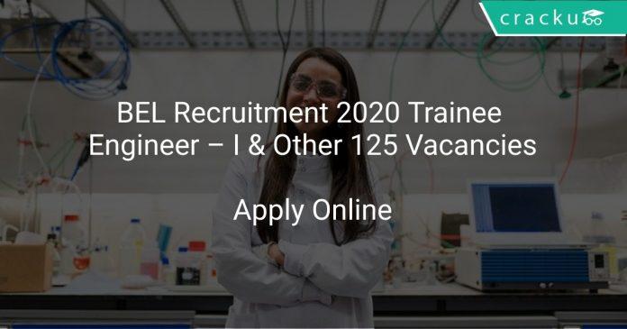 BEL Recruitment 2020 Trainee Engineer – I & Other 125 Vacancies