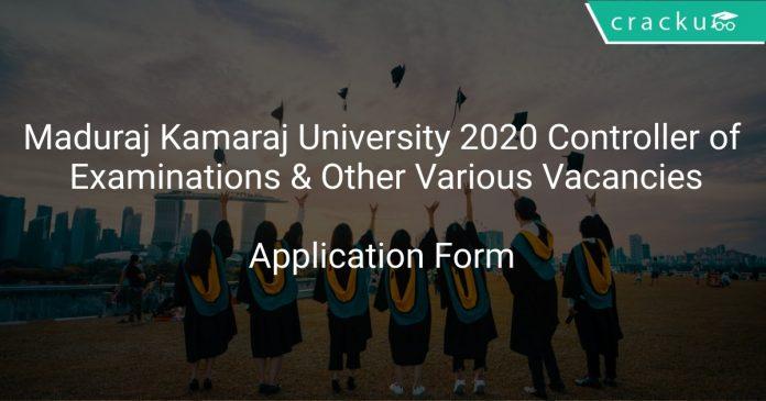 Maduraj Kamaraj University Recruitment 2020 Controller of Examinations & Other Various Vacancies