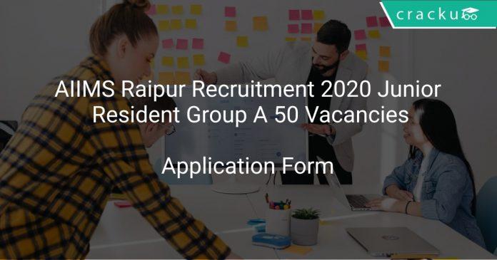 AIIMS Raipur Recruitment 2020 Junior Resident Group A 50 Vacancies