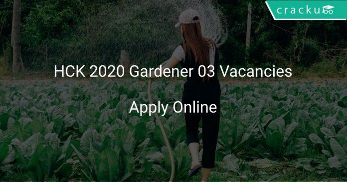 HCK Recruitment 2020 Gardener 03 Vacancies