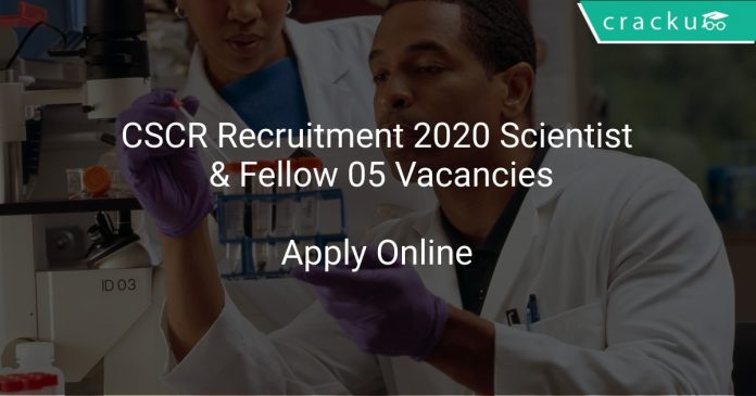 CSCR Recruitment 2020 Scientist & Fellow 05 Vacancies