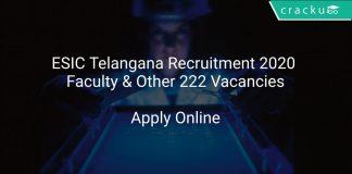 ESIC Telangana Recruitment 2020 Faculty & Other 222 Vacancies