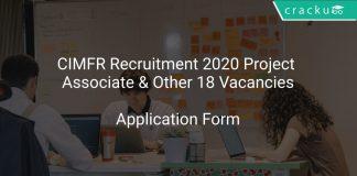 CIMFR Recruitment 2020 Project Associate & Other 18 Vacancies