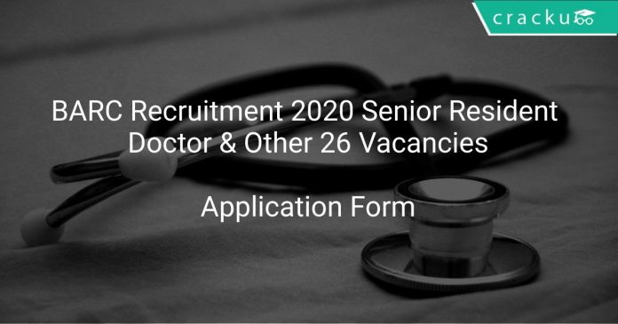 BARC Recruitment 2020 Senior Resident Doctor & Other 26 Vacancies