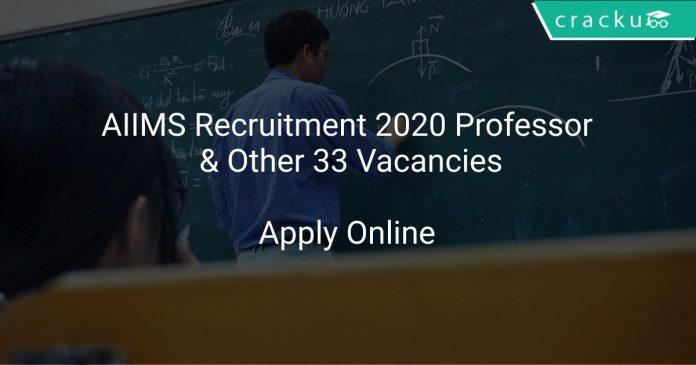 AIIMS Recruitment 2020 Professor & Other 33 Vacancies