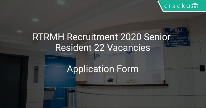 RTRMH Recruitment 2020 Senior Resident 22 Vacancies