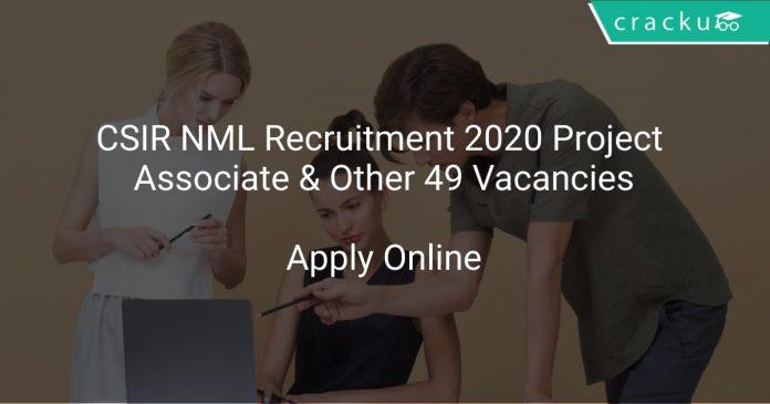 CSIR NML Recruitment 2020 Project Associate & Other 49 Vacancies