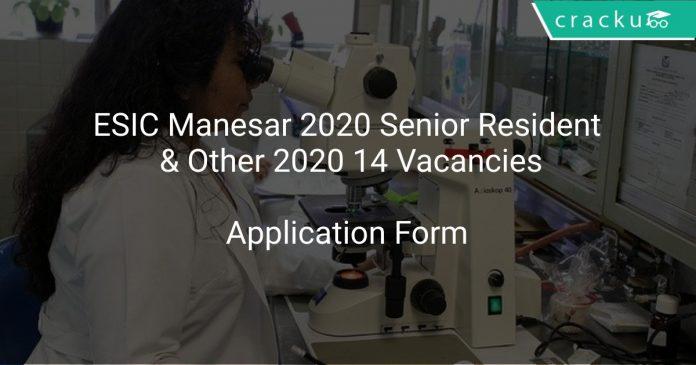 ESIC Manesar 2020 Senior Resident & Other 2020 14 Vacancies