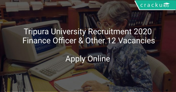 Tripura University Recruitment 2020 Finance Officer & Other 12 Vacancies