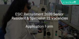 ESIC Recruitment 2020 Senior Resident & Specialist 22 Vacancies