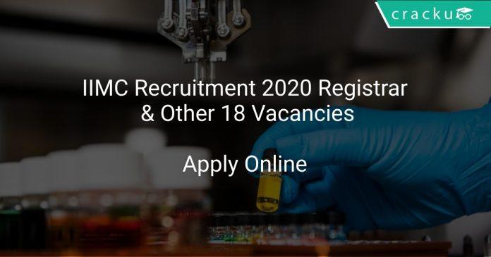 IIMC Recruitment 2020 Registrar & Other 18 Vacancies
