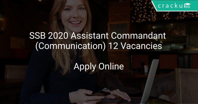 SSB Recruitment 2020 Assistant Commandant (Communication) 12 Vacancies
