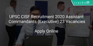 UPSC CISF Recruitment 2020 Assistant Commandants (Executive) 23 Vacancies