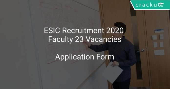 ESIC Recruitment 2020 Faculty 23 Vacancies