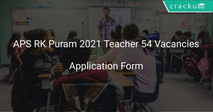 APS RK Puram 2021 Teacher 54 Vacancies