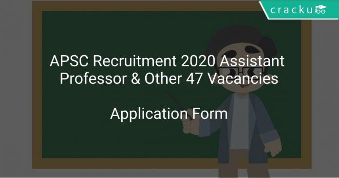 APSC Recruitment 2020 Assistant Professor & Other 47 Vacancies
