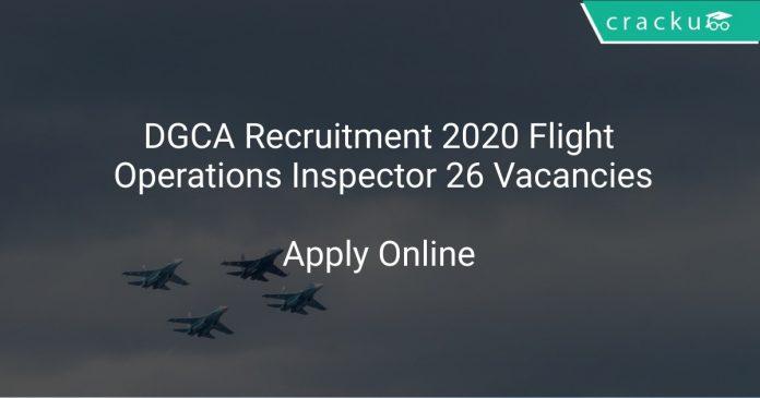 DGCA Recruitment 2020 Flight Operations Inspector 26 Vacancies