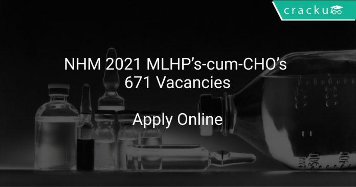 NHM Recruitment 2021 MLHP's-cum-CHO's 671 Vacancies