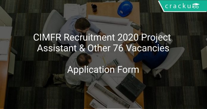 CIMFR Recruitment 2020 Project Assistant & Other 76 Vacancies