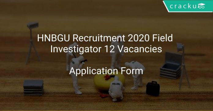 HNBGU Recruitment 2020 Field Investigator 12 Vacancies