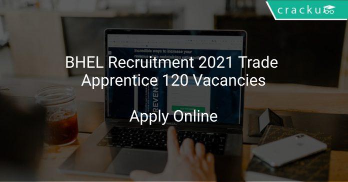 BHEL Recruitment 2021 Trade Apprentice 120 Vacancies