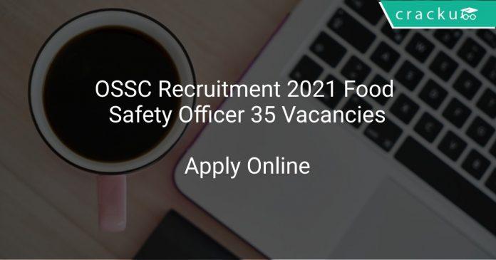 OSSC Recruitment 2021 Food Safety Officer 35 Vacancies