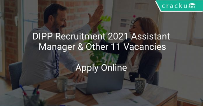DIPP Recruitment 2021 Assistant Manager & Other 11 Vacancies