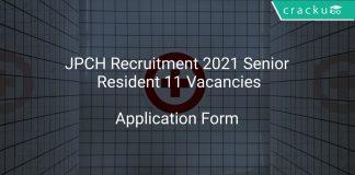 JPCH Recruitment 2021 Senior Resident 11 Vacancies