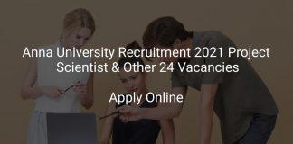 Anna University Recruitment 2021 Project Scientist & Other 24 Vacancies