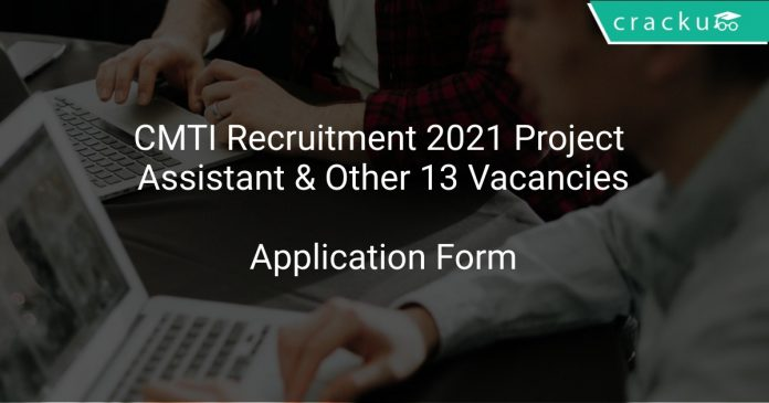 CMTI Recruitment 2021 Project Assistant & Other 13 Vacancies