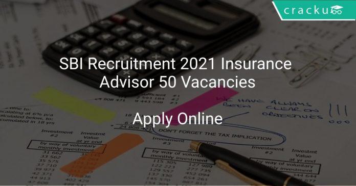 SBI Recruitment 2021 Insurance Advisor 50 Vacancies