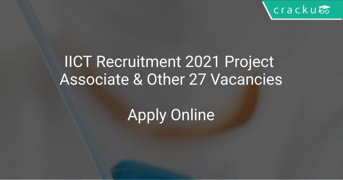 IICT Recruitment 2021 Project Associate & Other 27 Vacancies