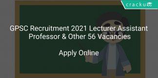 GPSC Recruitment 2021 Lecturer Assistant Professor & Other 56 Vacancies