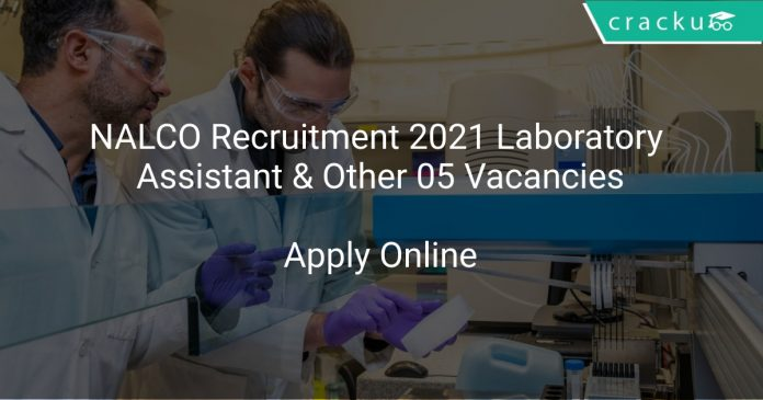 NALCO Recruitment 2021 Laboratory Assistant & Other 05 Vacancies
