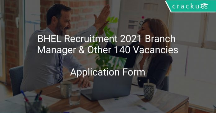 BHEL Recruitment 2021 Branch Manager & Other 140 Vacancies