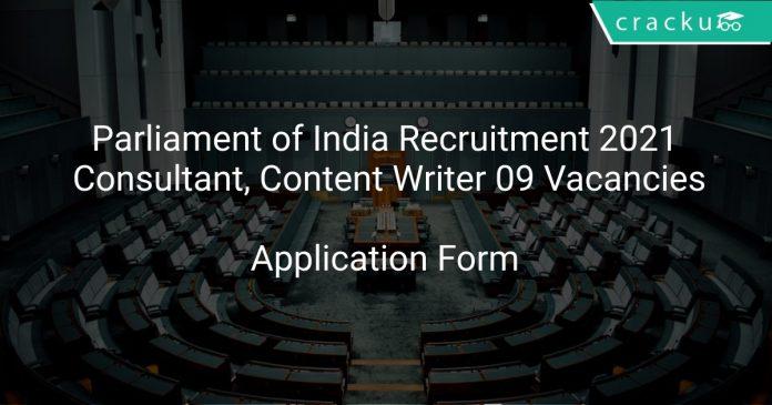 Parliament of India Recruitment 2021 Consultant, Content Writer 09 Vacancies